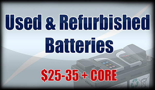 Used and Refurbished Batteries for $25-35!